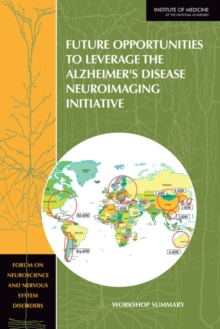 Future Opportunities to Leverage the Alzheimer's Disease Neuroimaging Initiative : Workshop Summary, PDF eBook