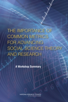 The Importance of Common Metrics for Advancing Social Science Theory and Research : A Workshop Summary, PDF eBook