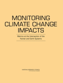 Monitoring Climate Change Impacts : Metrics at the Intersection of the Human and Earth Systems, EPUB eBook