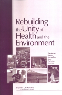 Rebuilding the Unity of Health and the Environment : The Greater Houston Metropolitan Area: Workshop Summary, EPUB eBook