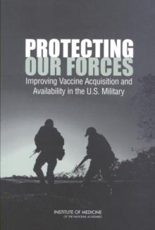 Protecting Our Forces : Improving Vaccine Acquisition and Availability in the U.S. Military, EPUB eBook