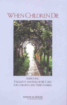When Children Die : Improving Palliative and End-of-Life Care for Children and Their Families, EPUB eBook