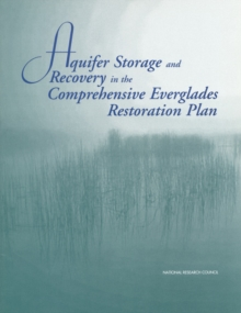 Aquifer Storage and Recovery in the Comprehensive Everglades Restoration Plan : A Critique of the Pilot Projects and Related Plans for ASR in the Lake Okeechobee and Western Hillsboro Areas, EPUB eBook