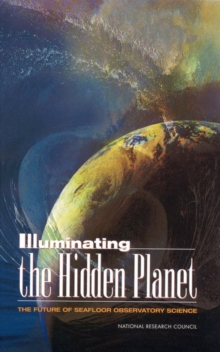 Illuminating the Hidden Planet : The Future of Seafloor Observatory Science, EPUB eBook