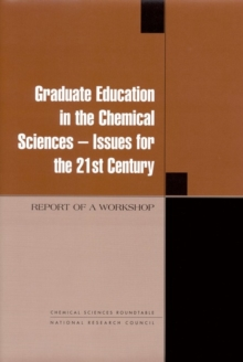 Graduate Education in the Chemical Sciences : Issues for the 21st Century: Report of a Workshop, EPUB eBook