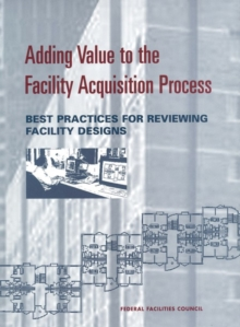 Adding Value to the Facility Acquisition Process : Best Practices for Reviewing Facility Designs, EPUB eBook