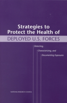 Strategies to Protect the Health of Deployed U.S. Forces : Detecting, Characterizing, and Documenting Exposures, EPUB eBook