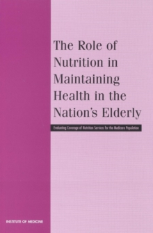 The Role of Nutrition in Maintaining Health in the Nation's Elderly : Evaluating Coverage of Nutrition Services for the Medicare Population, EPUB eBook