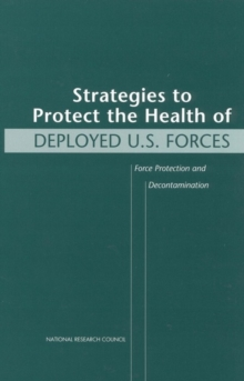 Strategies to Protect the Health of Deployed U.S. Forces : Force Protection and Decontamination, EPUB eBook