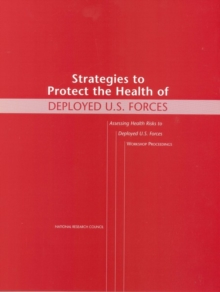 Strategies to Protect the Health of Deployed U.S. Forces : Assessing Health Risks to Deployed U.S. Forces -- Workshop Proceedings, EPUB eBook