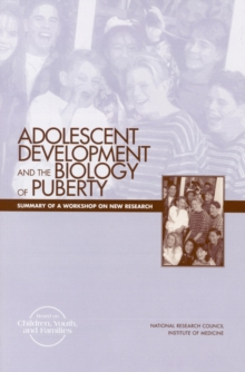 Adolescent Development and the Biology of Puberty : Summary of a Workshop on New Research, EPUB eBook