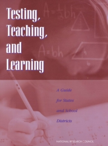 Testing, Teaching, and Learning : A Guide for States and School Districts, EPUB eBook