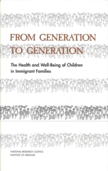 From Generation to Generation : The Health and Well-Being of Children in Immigrant Families, EPUB eBook