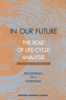 Wood in Our Future: The Role of Life-Cycle Analysis : Proceedings of a Symposium, EPUB eBook
