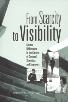 From Scarcity to Visibility : Gender Differences in the Careers of Doctoral Scientists and Engineers, EPUB eBook