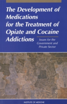 The Development of Medications for the Treatment of Opiate and Cocaine Addictions : Issues for the Government and Private Sector, EPUB eBook