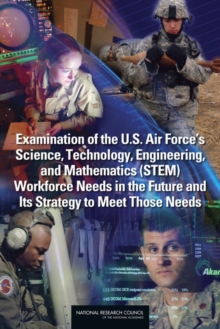 Examination of the U.S. Air Force's Science, Technology, Engineering, and Mathematics (STEM) Workforce Needs in the Future and Its Strategy to Meet Those Needs, EPUB eBook