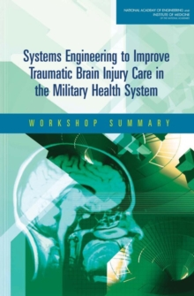 Systems Engineering to Improve Traumatic Brain Injury Care in the Military Health System : Workshop Summary, EPUB eBook
