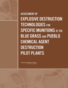 Assessment of Explosive Destruction Technologies for Specific Munitions at the Blue Grass and Pueblo Chemical Agent Destruction Pilot Plants, EPUB eBook