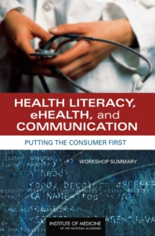 Health Literacy, eHealth, and Communication : Putting the Consumer First: Workshop Summary, EPUB eBook