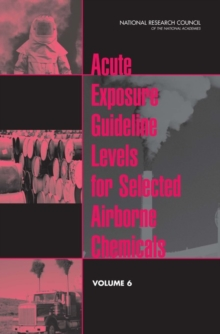 Acute Exposure Guideline Levels for Selected Airborne Chemicals : Volume 6, EPUB eBook
