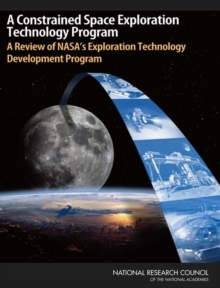 A Constrained Space Exploration Technology Program : A Review of NASA's Exploration Technology Development Program, EPUB eBook
