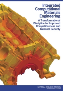 Integrated Computational Materials Engineering : A Transformational Discipline for Improved Competitiveness and National Security, EPUB eBook
