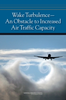 Wake Turbulence : An Obstacle to Increased Air Traffic Capacity, EPUB eBook