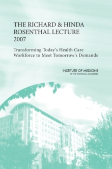 The Richard and Hinda Rosenthal Lecture 2007 : Transforming Today's Health Care Workforce to Meet Tomorrow's Demands, EPUB eBook