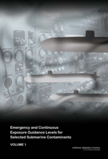 Emergency and Continuous Exposure Guidance Levels for Selected Submarine Contaminants : Volume 1, EPUB eBook