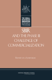 SBIR and the Phase III Challenge of Commercialization : Report of a Symposium, EPUB eBook