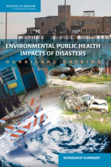 Environmental Public Health Impacts of Disasters : Hurricane Katrina: Workshop Summary, EPUB eBook