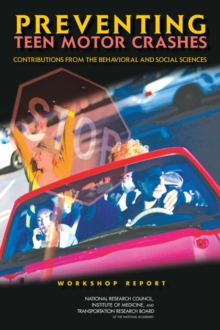 Preventing Teen Motor Crashes : Contributions from the Behavioral and Social Sciences: Workshop Report, EPUB eBook