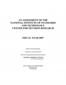 An Assessment of the National Institute of Standards and Technology Center for Neutron Research : Fiscal Year 2007, EPUB eBook