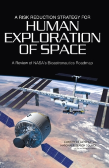 A Risk Reduction Strategy for Human Exploration of Space : A Review of NASA's Bioastronautics Roadmap, EPUB eBook
