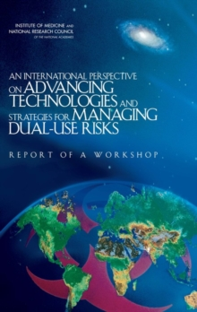 An International Perspective on Advancing Technologies and Strategies for Managing Dual-Use Risks : Report of a Workshop, EPUB eBook