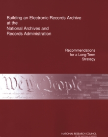 Building an Electronic Records Archive at the National Archives and Records Administration : Recommendations for a Long-Term Strategy, EPUB eBook