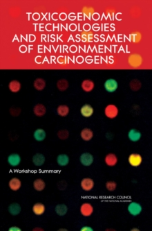 Toxicogenomic Technologies and Risk Assessment of Environmental Carcinogens : A Workshop Summary, EPUB eBook