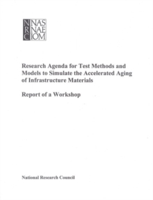 Research Agenda for Test Methods and Models to Simulate the Accelerated Aging of Infrastructure Materials : Report of a Workshop, EPUB eBook