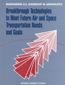 Maintaining U.S. Leadership in Aeronautics : Breakthrough Technologies to Meet Future Air and Space Transportation Needs and Goals, EPUB eBook