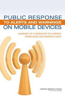 Public Response to Alerts and Warnings on Mobile Devices : Summary of a Workshop on Current Knowledge and Research Gaps, PDF eBook
