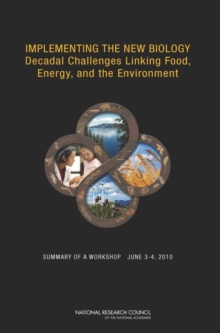 Implementing the New Biology : Decadal Challenges Linking Food, Energy, and the Environment: Summary of a Workshop, June 3-4, 2010, EPUB eBook