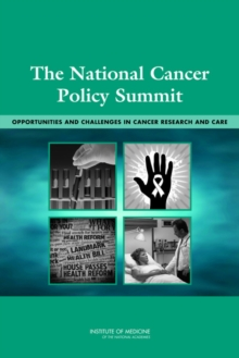 The National Cancer Policy Summit : Opportunities and Challenges in Cancer Research and Care, PDF eBook