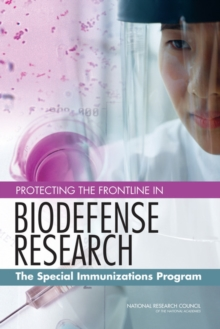 Protecting the Frontline in Biodefense Research : The Special Immunizations Program, PDF eBook