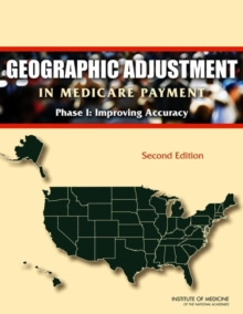 Geographic Adjustment in Medicare Payment : Phase I: Improving Accuracy, PDF eBook