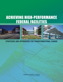 Achieving High-Performance Federal Facilities : Strategies and Approaches for Transformational Change, PDF eBook