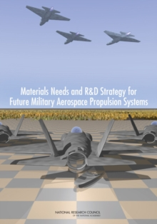 Materials Needs and R&D Strategy for Future Military Aerospace Propulsion Systems, PDF eBook