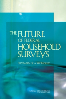 The Future of Federal Household Surveys : Summary of a Workshop, PDF eBook