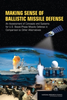 Making Sense of Ballistic Missile Defense : An Assessment of Concepts and Systems for U.S. Boost-Phase Missile Defense in Comparison to Other Alternatives, PDF eBook
