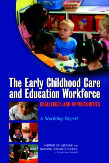The Early Childhood Care and Education Workforce : Challenges and Opportunities: A Workshop Report, PDF eBook